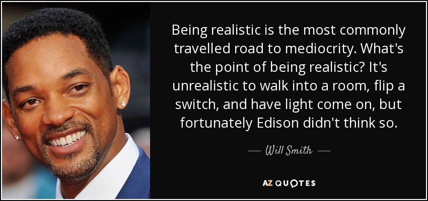 quote-being-realistic-is-the-most-commonly-travelled-road-to-mediocrity-what-s-the-point-of-will-smith-89-42-40